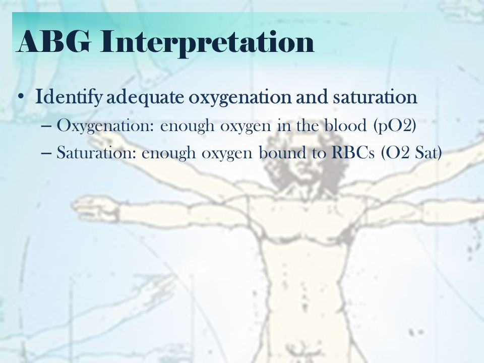ABG Interpretation Identify adequate oxygenation and saturation