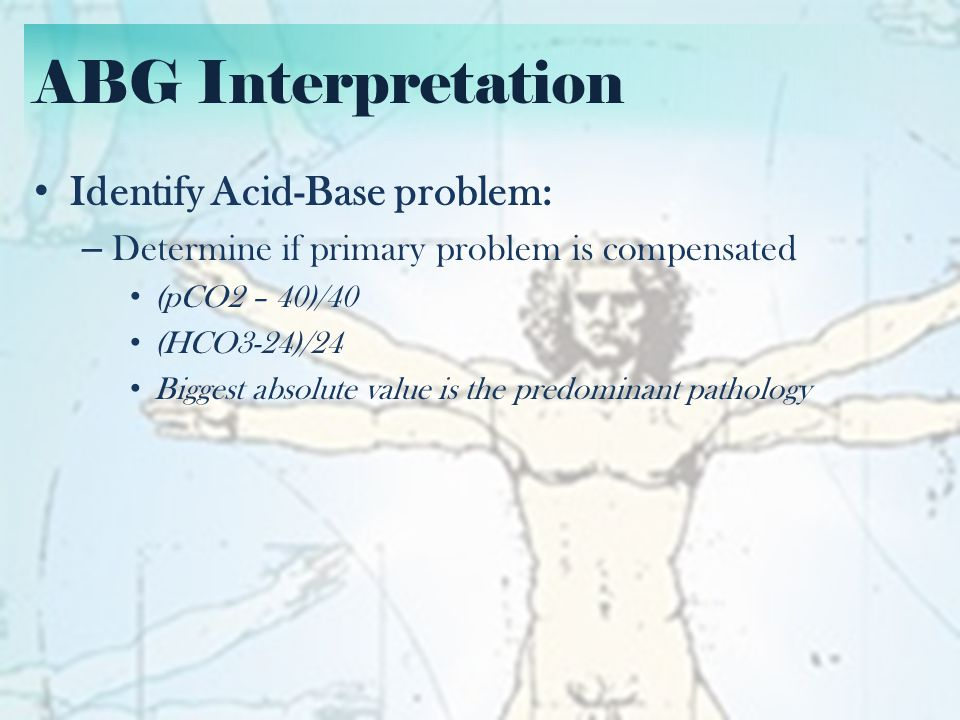 ABG Interpretation Identify Acid-Base problem: