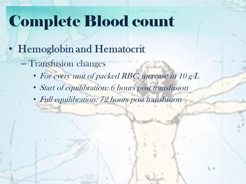 Complete Blood count Hemoglobin and Hematocrit Transfusion changes