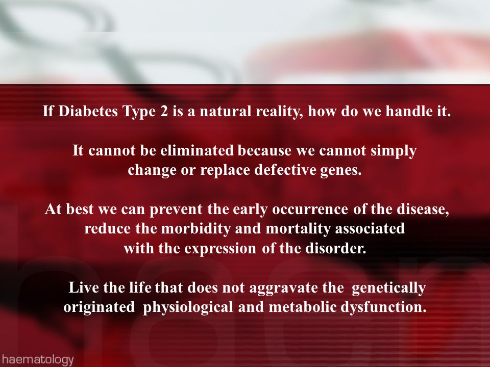 If Diabetes Type 2 is a natural reality, how do we handle it.