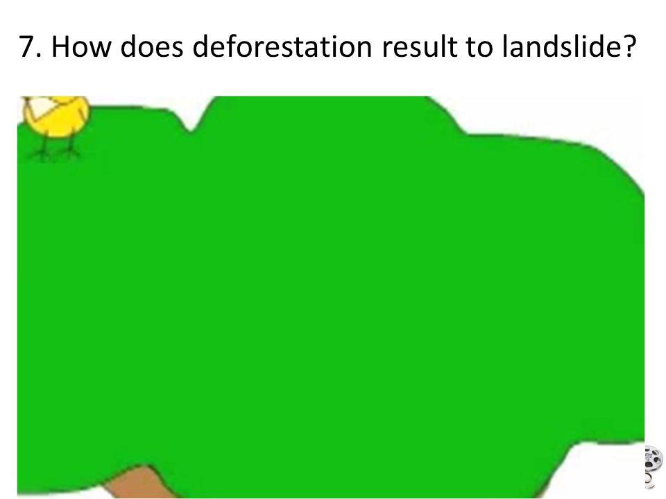 7. How does deforestation result to landslide