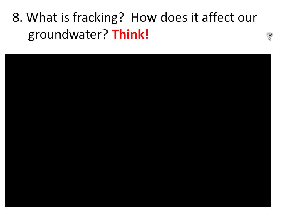 8. What is fracking How does it affect our