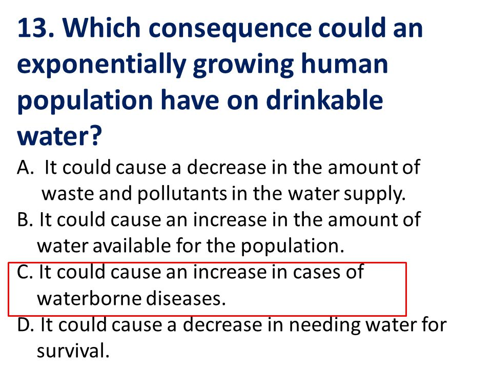 13. Which consequence could an exponentially growing human population have on drinkable water