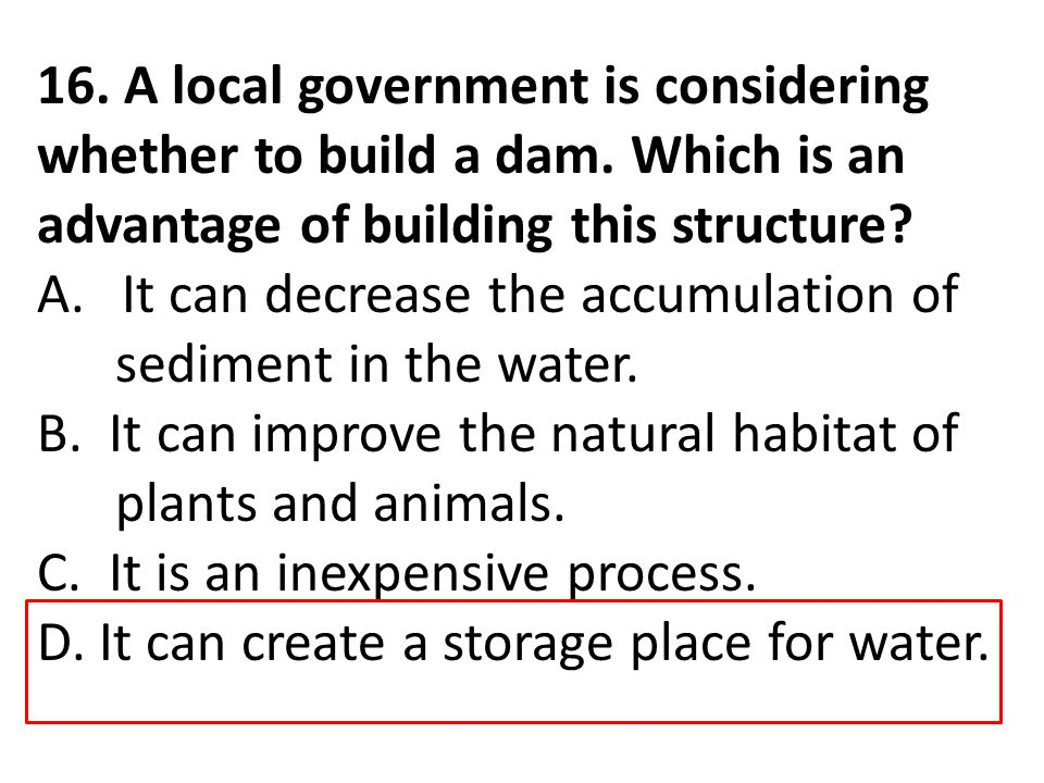 16. A local government is considering whether to build a dam