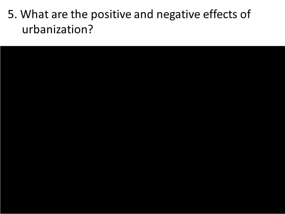 5. What are the positive and negative effects of