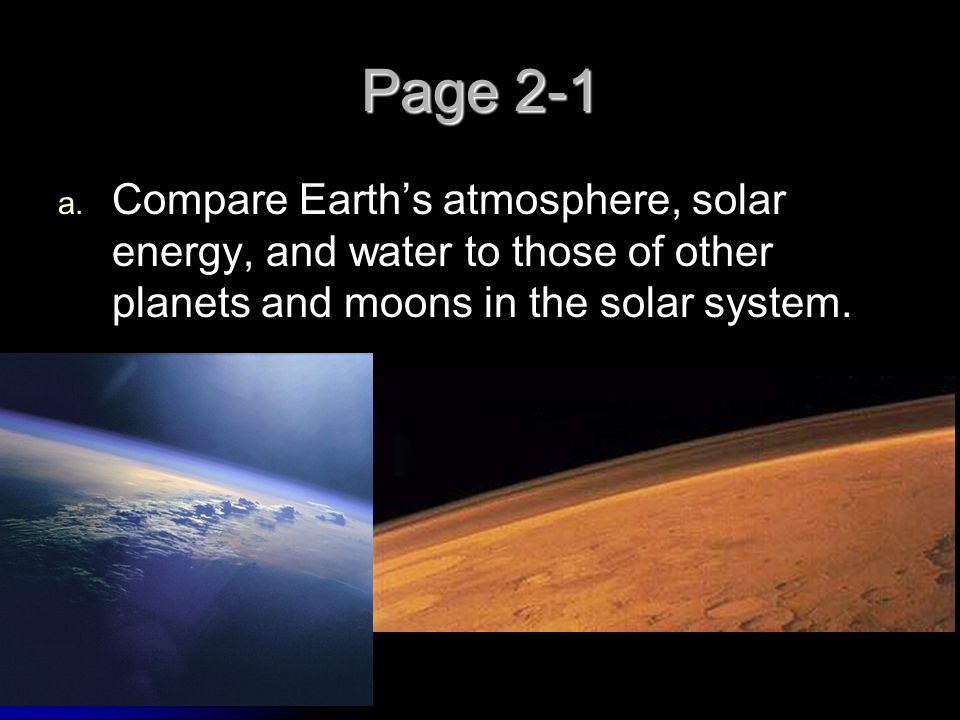 Page 2-1 Compare Earth's atmosphere, solar energy, and water to those of other planets and moons in the solar system.