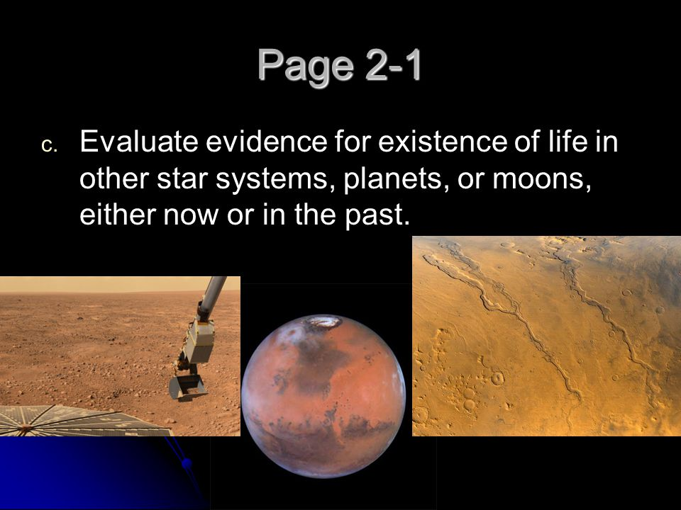 Page 2-1 Evaluate evidence for existence of life in other star systems, planets, or moons, either now or in the past.