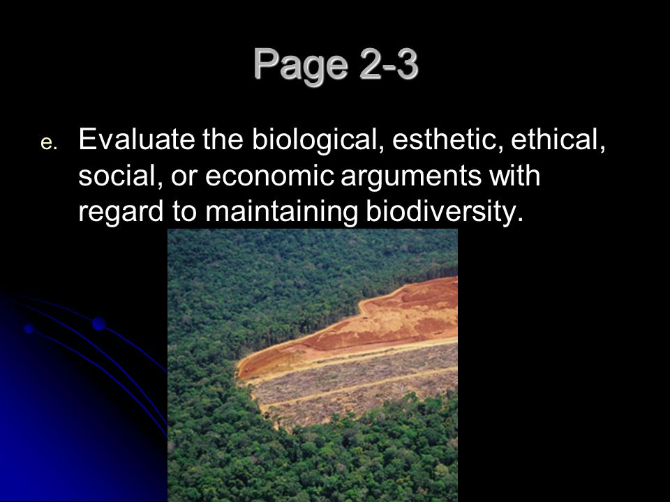 Page 2-3 Evaluate the biological, esthetic, ethical, social, or economic arguments with regard to maintaining biodiversity.