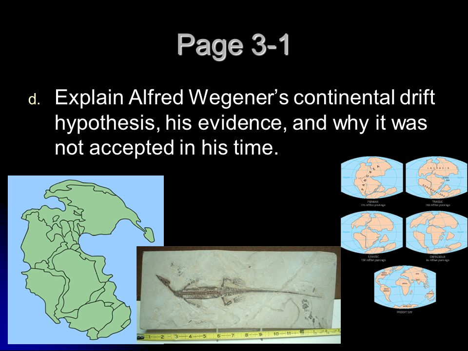 Page 3-1 Explain Alfred Wegener's continental drift hypothesis, his evidence, and why it was not accepted in his time.