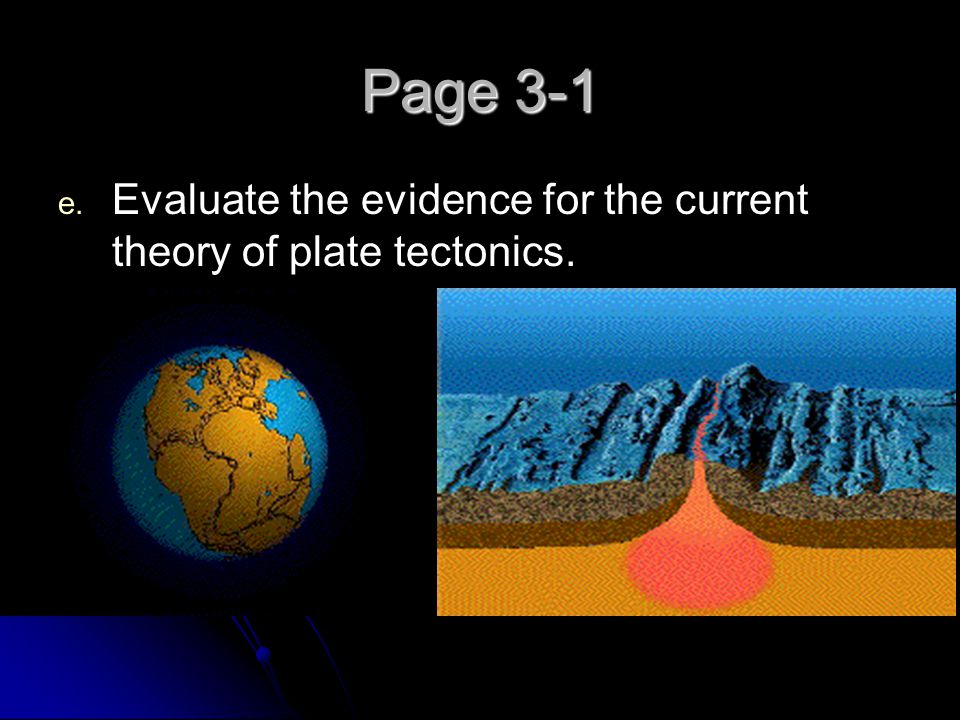Page 3-1 Evaluate the evidence for the current theory of plate tectonics.