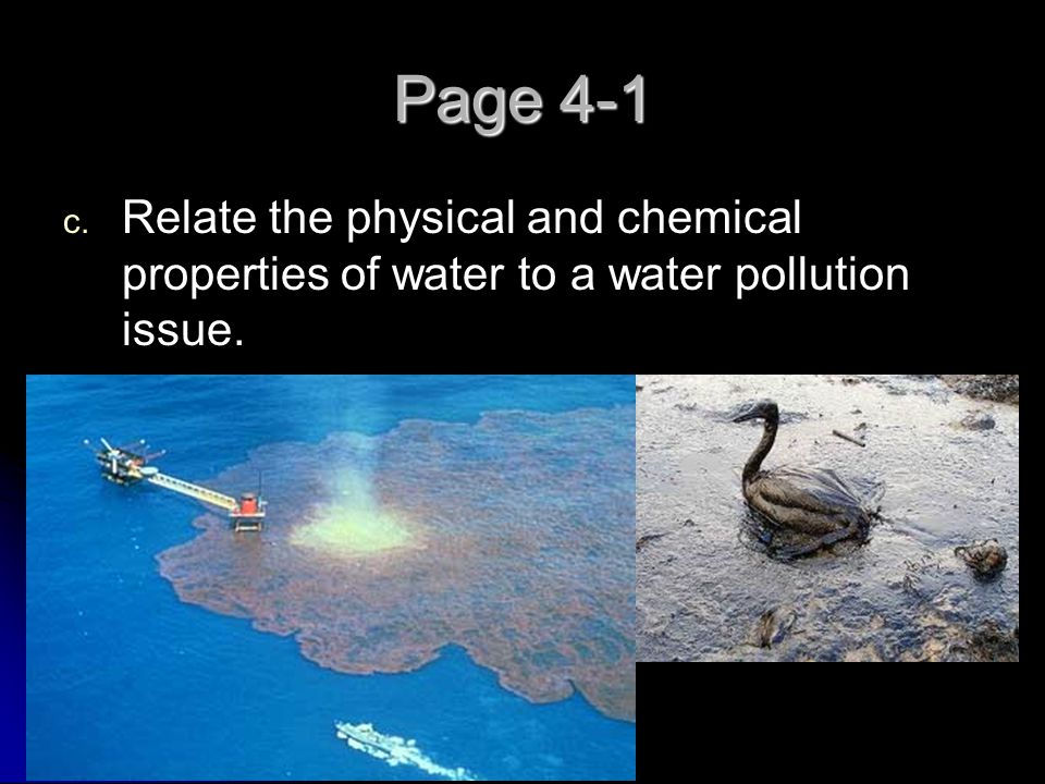 Page 4-1 Relate the physical and chemical properties of water to a water pollution issue.