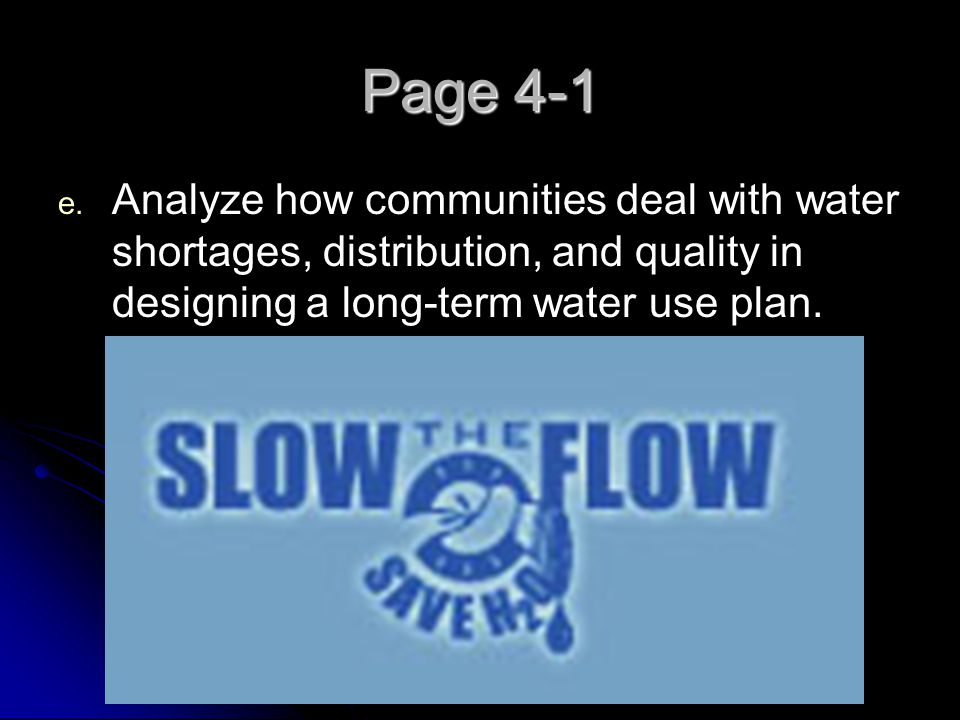 Page 4-1 Analyze how communities deal with water shortages, distribution, and quality in designing a long-term water use plan.
