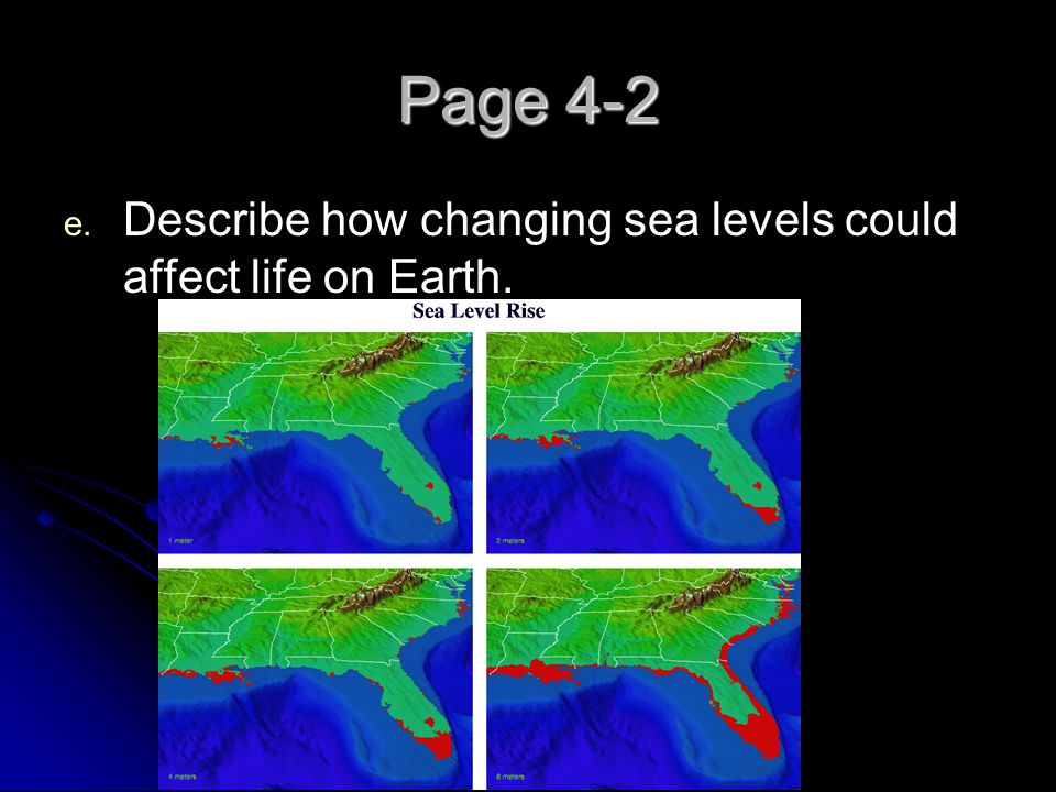 Page 4-2 Describe how changing sea levels could affect life on Earth.