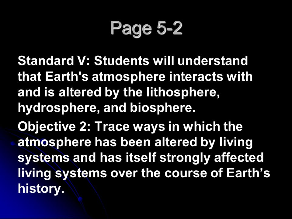 Page 5-2 Standard V: Students will understand that Earth s atmosphere interacts with and is altered by the lithosphere, hydrosphere, and biosphere.