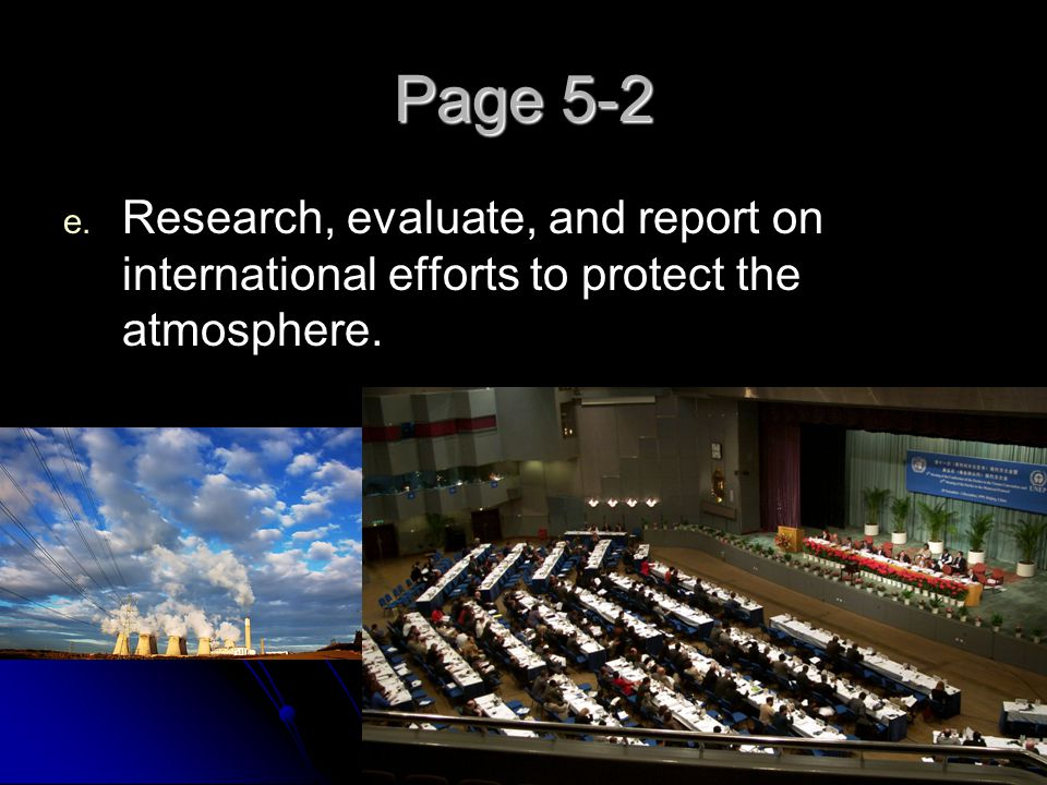 Page 5-2 Research, evaluate, and report on international efforts to protect the atmosphere.