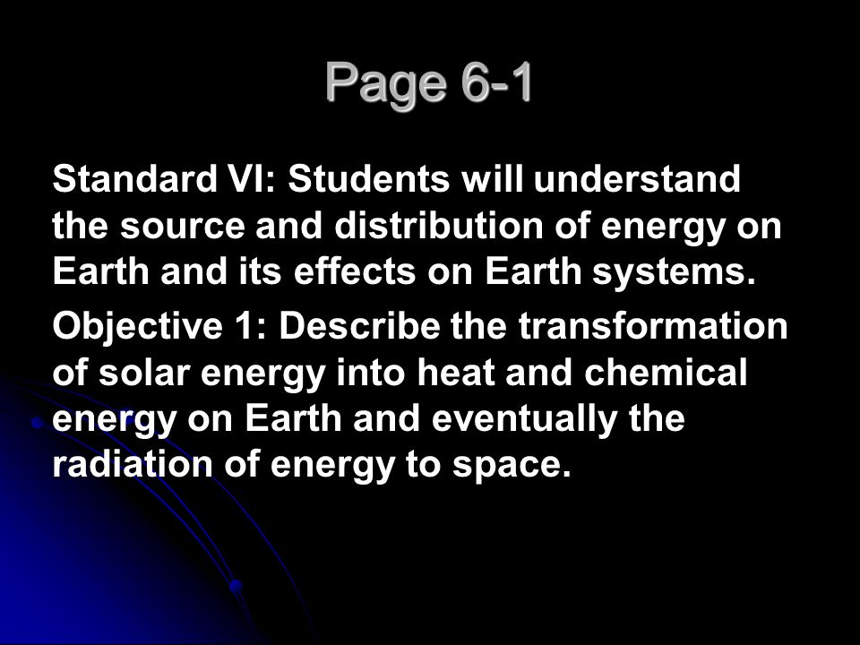 Page 6-1 Standard VI: Students will understand the source and distribution of energy on Earth and its effects on Earth systems.