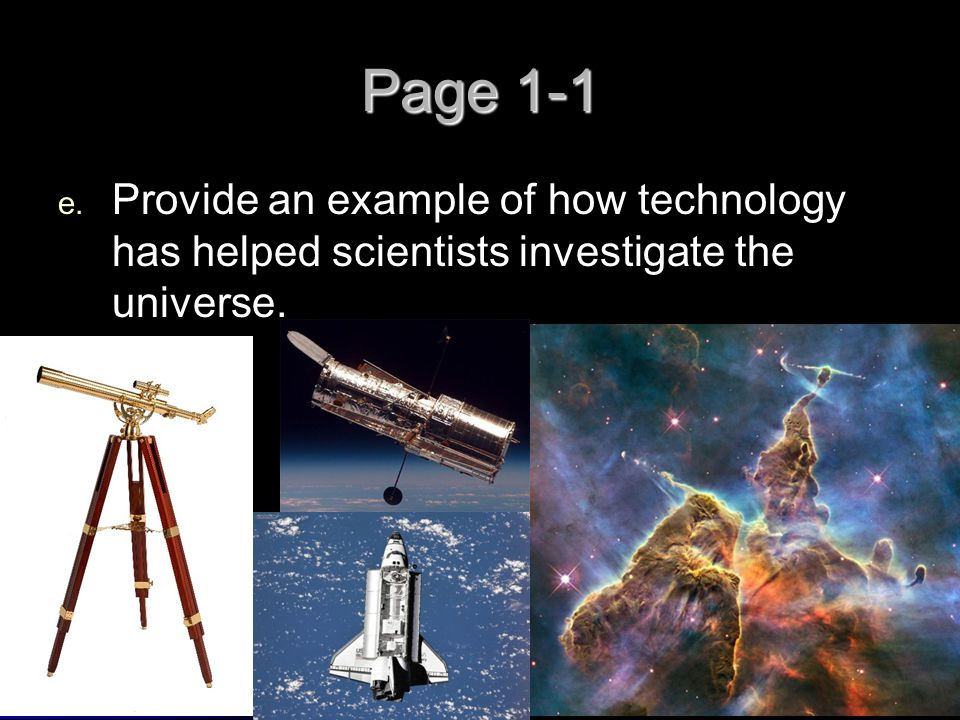 Page 1-1 Provide an example of how technology has helped scientists investigate the universe.