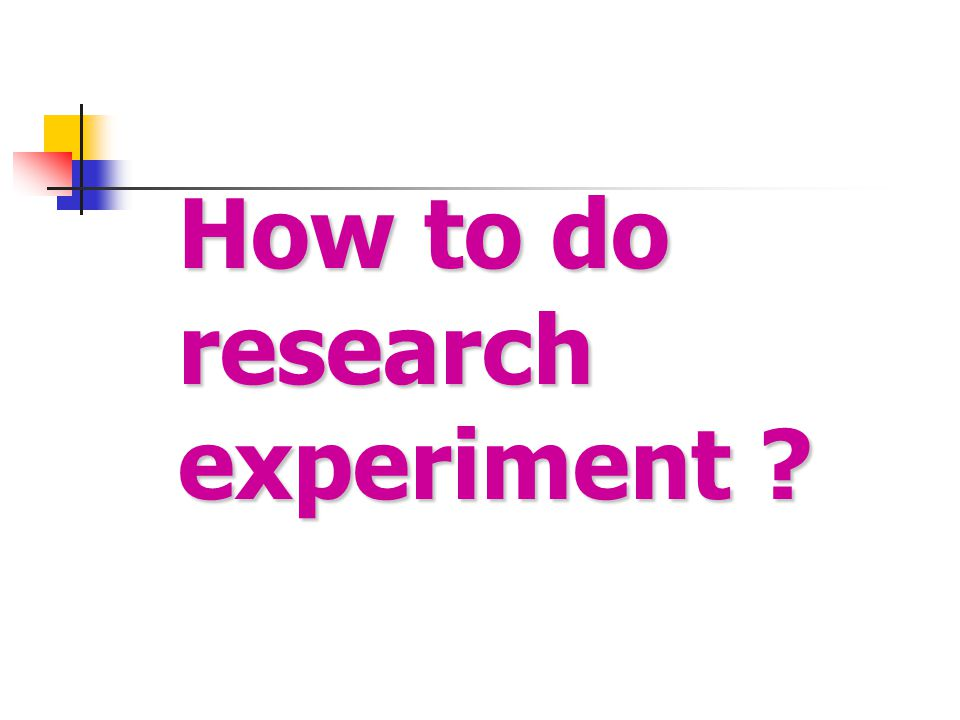 How to do research experiment