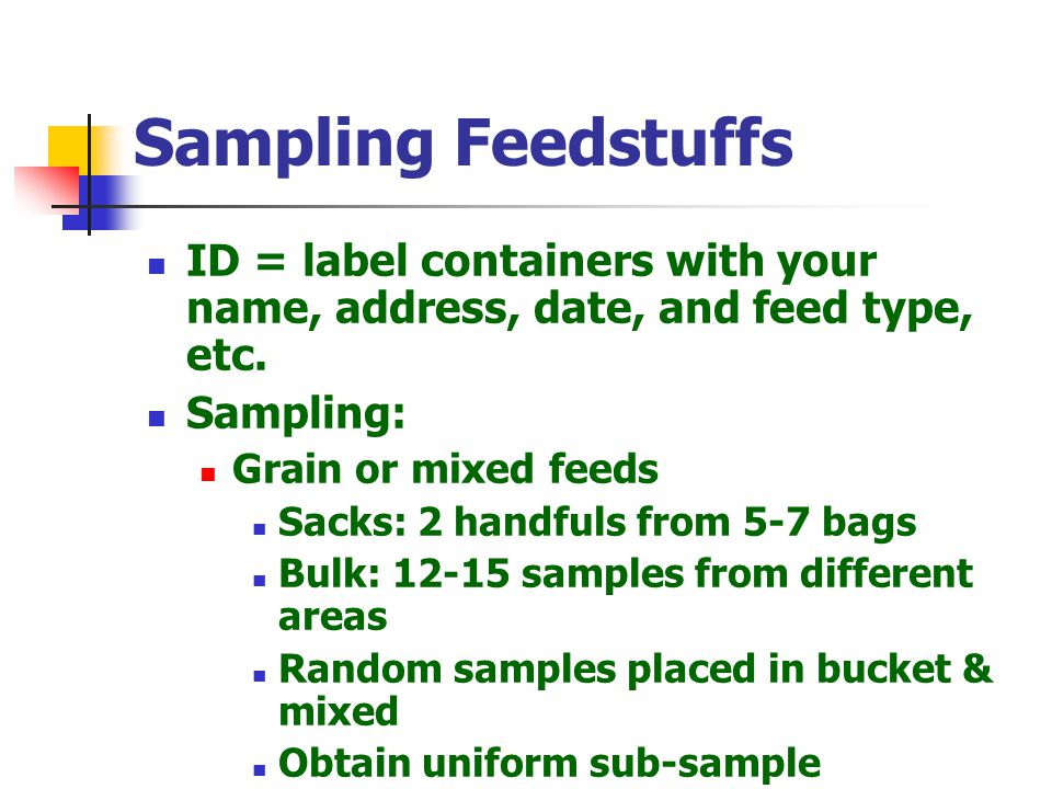Sampling Feedstuffs ID = label containers with your name, address, date, and feed type, etc. Sampling: