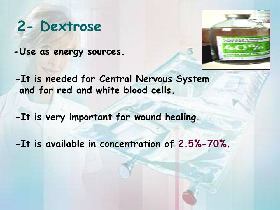 2- Dextrose -Use as energy sources.
