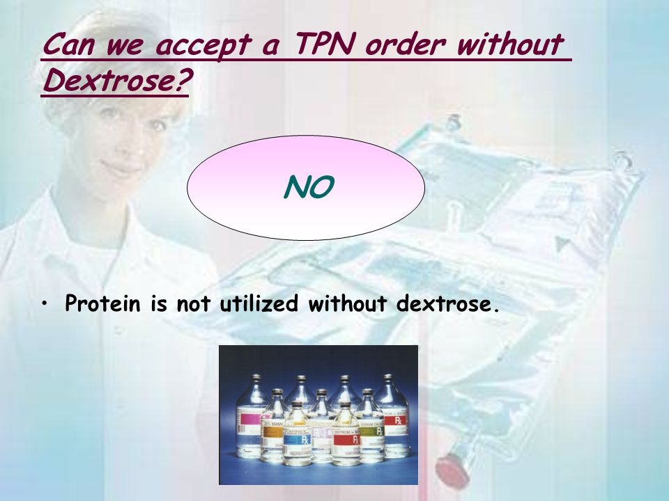 Can we accept a TPN order without Dextrose
