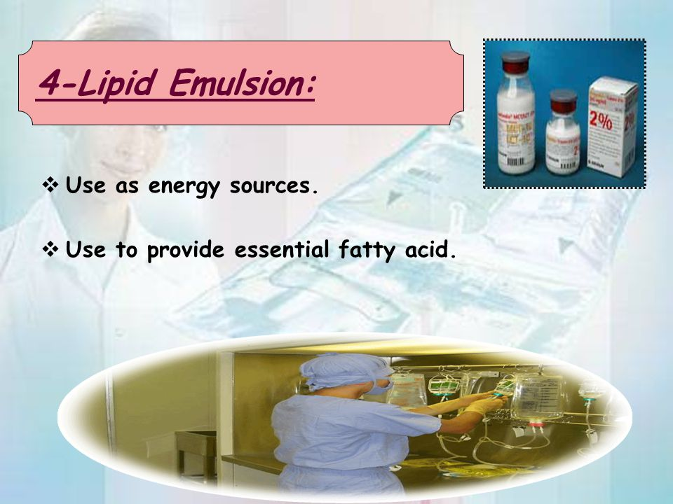 4-Lipid Emulsion: Use as energy sources.