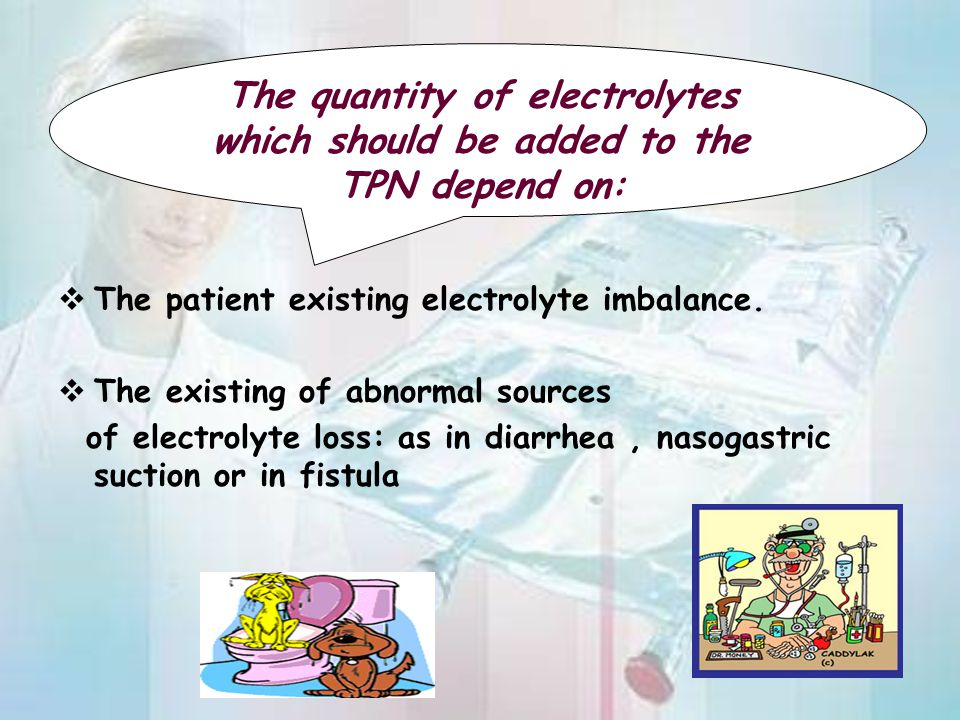 The quantity of electrolytes which should be added to the TPN depend on: