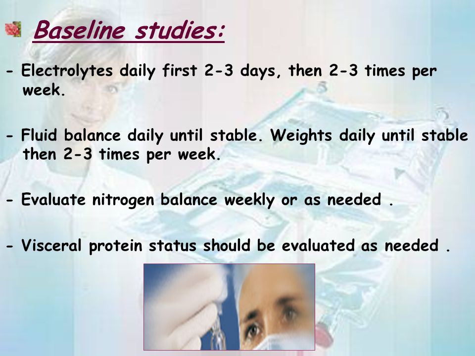 Baseline studies: - Electrolytes daily first 2-3 days, then 2-3 times per week.