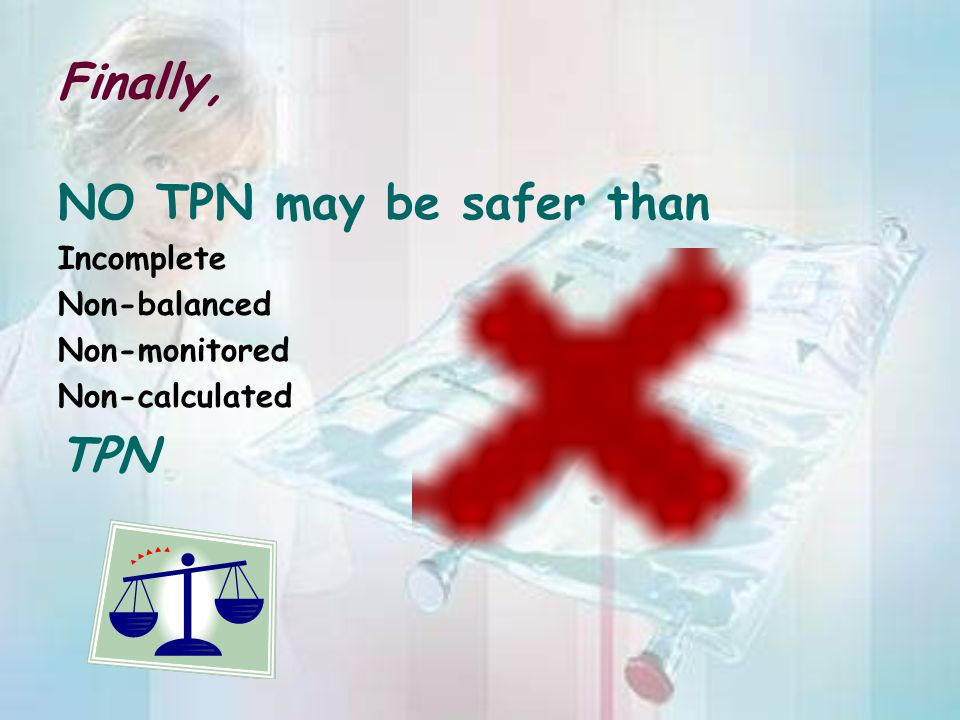 Finally, NO TPN may be safer than TPN Incomplete Non-balanced