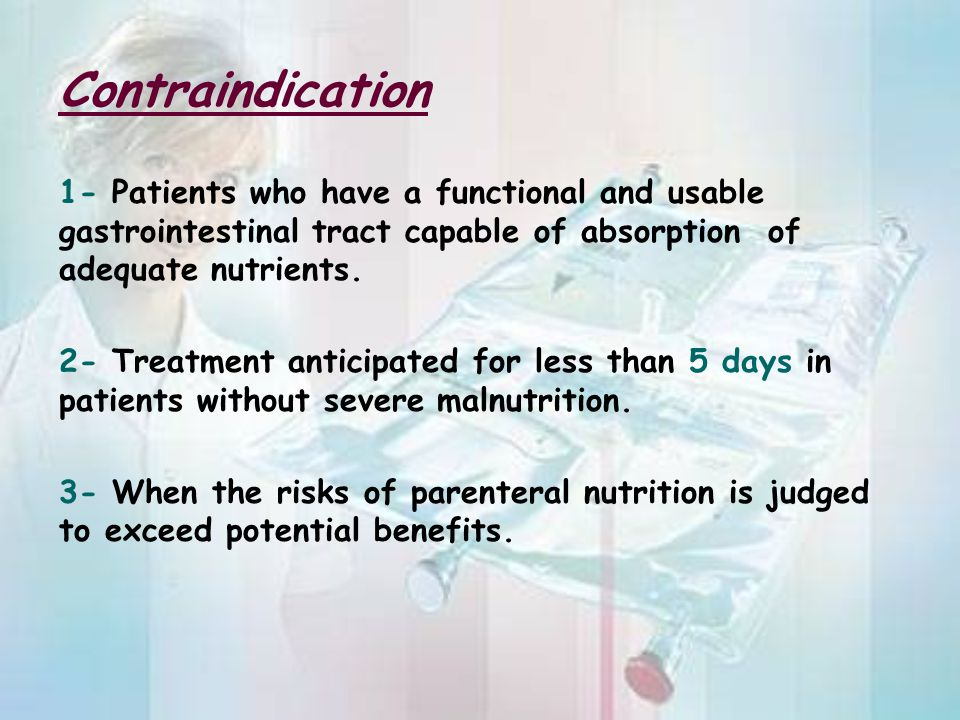 Contraindication 1- Patients who have a functional and usable gastrointestinal tract capable of absorption of adequate nutrients.