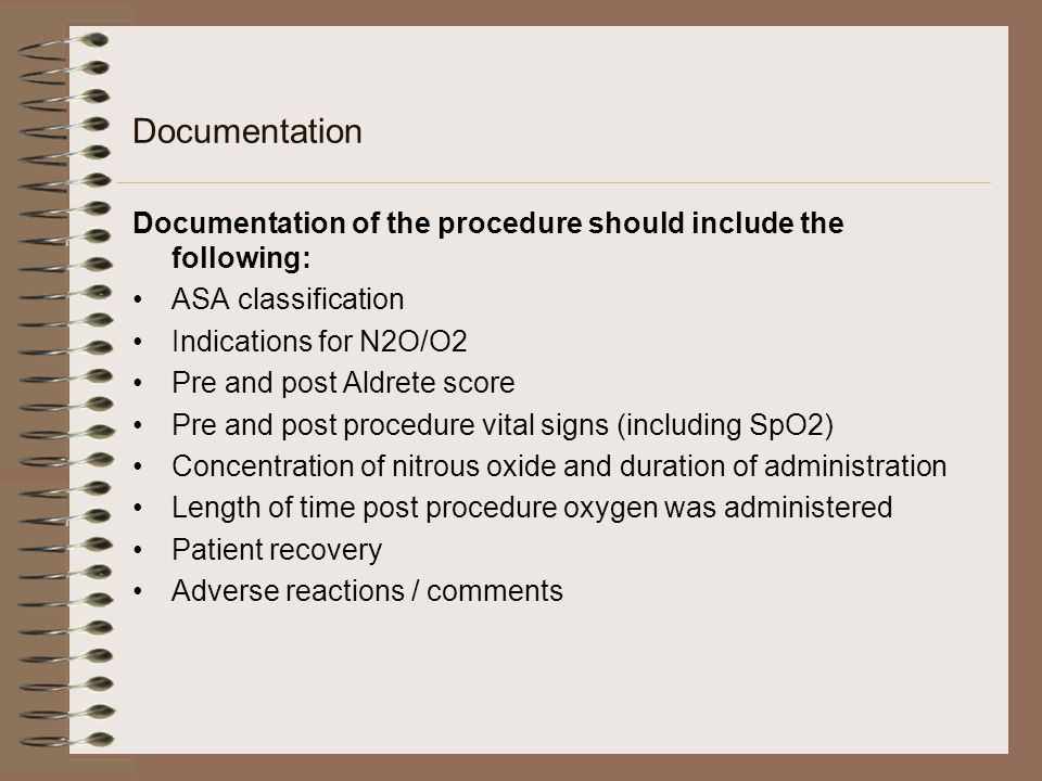 Documentation Documentation of the procedure should include the following: ASA classification. Indications for N2O/O2.