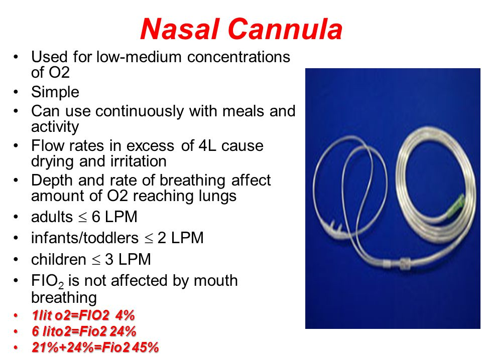 Nasal Cannula Used for low-medium concentrations of O2 Simple