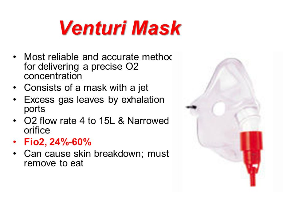 Venturi Mask Most reliable and accurate method for delivering a precise O2 concentration. Consists of a mask with a jet.