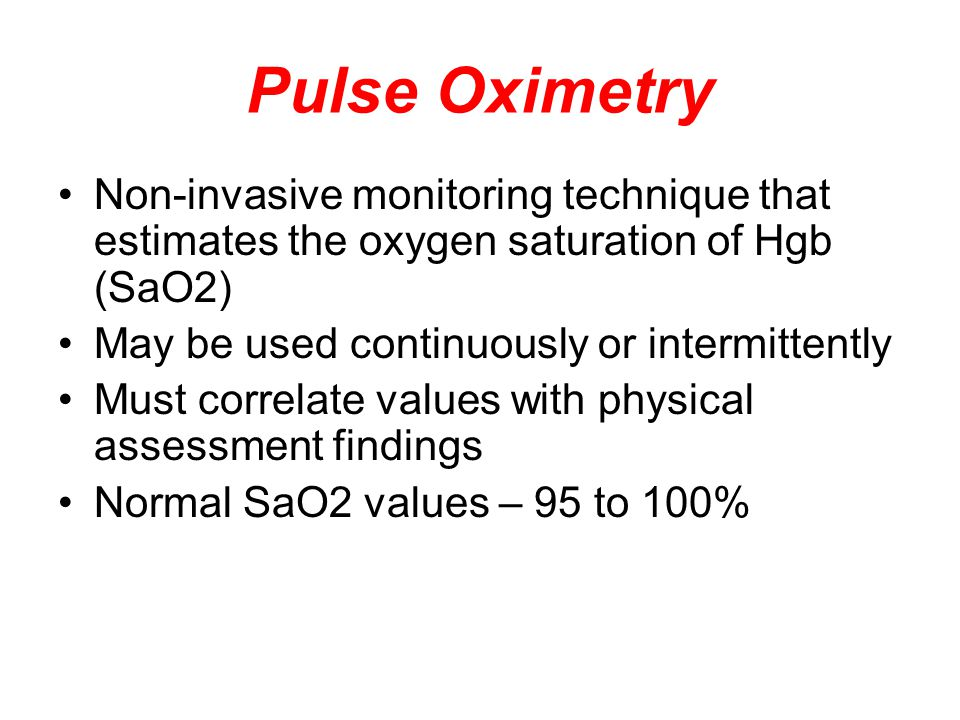 Pulse Oximetry Non-invasive monitoring technique that estimates the oxygen saturation of Hgb (SaO2)