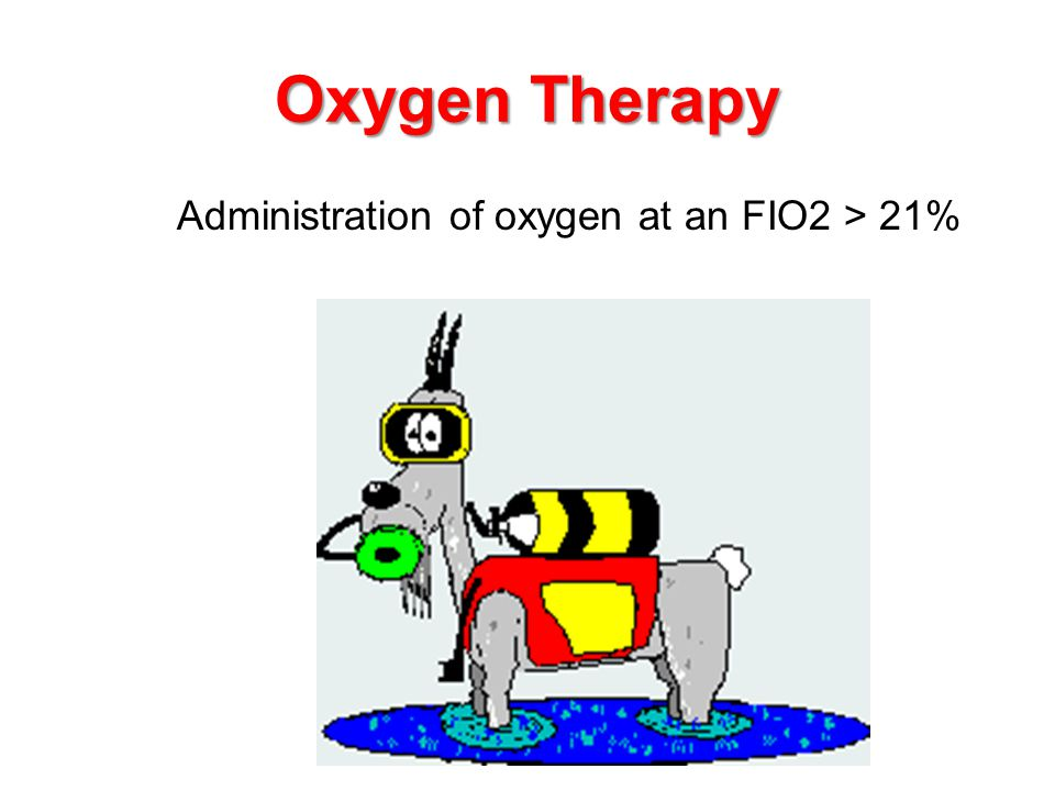 Oxygen Therapy Administration of oxygen at an FIO2 > 21%