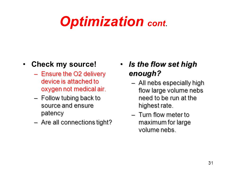 Optimization cont. Check my source! Is the flow set high enough