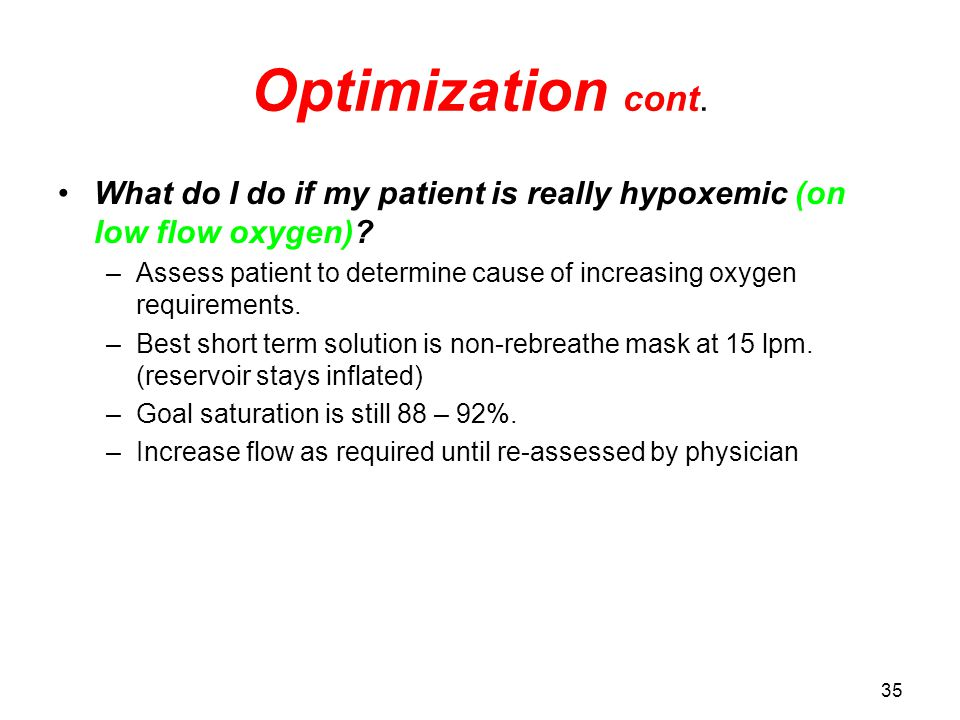 Optimization cont. What do I do if my patient is really hypoxemic (on low flow oxygen)