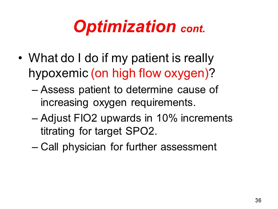Optimization cont. What do I do if my patient is really hypoxemic (on high flow oxygen)