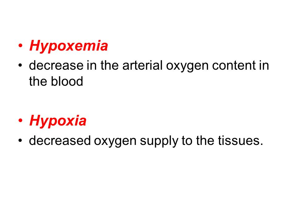 Hypoxemia Hypoxia decrease in the arterial oxygen content in the blood