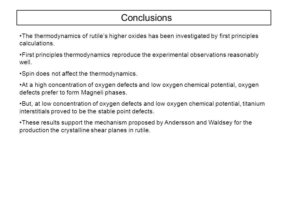 Conclusions The thermodynamics of rutile's higher oxides has been investigated by first principles calculations.