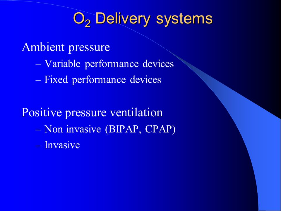 O2 Delivery systems Ambient pressure Positive pressure ventilation