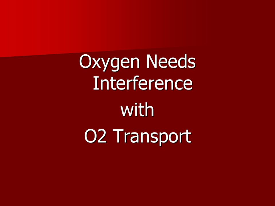 Oxygen Needs Interference