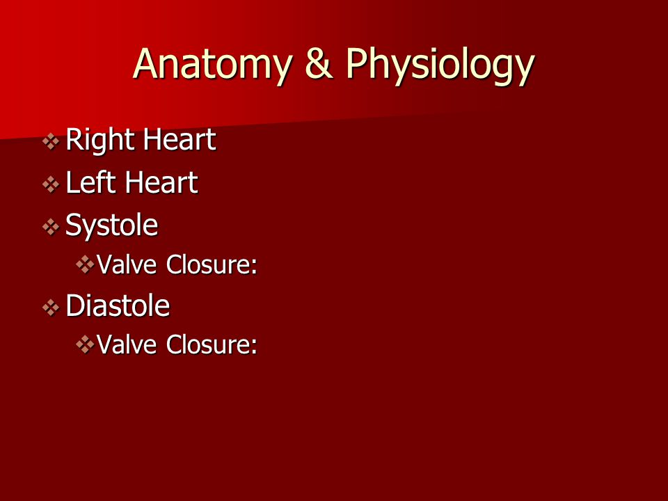 Anatomy & Physiology Right Heart Left Heart Systole Diastole