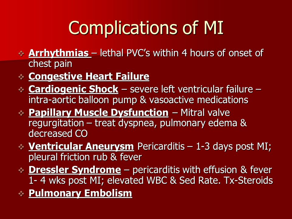 Complications of MI Arrhythmias – lethal PVC's within 4 hours of onset of chest pain. Congestive Heart Failure.