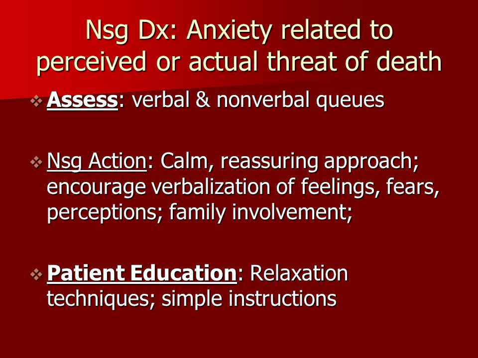 Nsg Dx: Anxiety related to perceived or actual threat of death