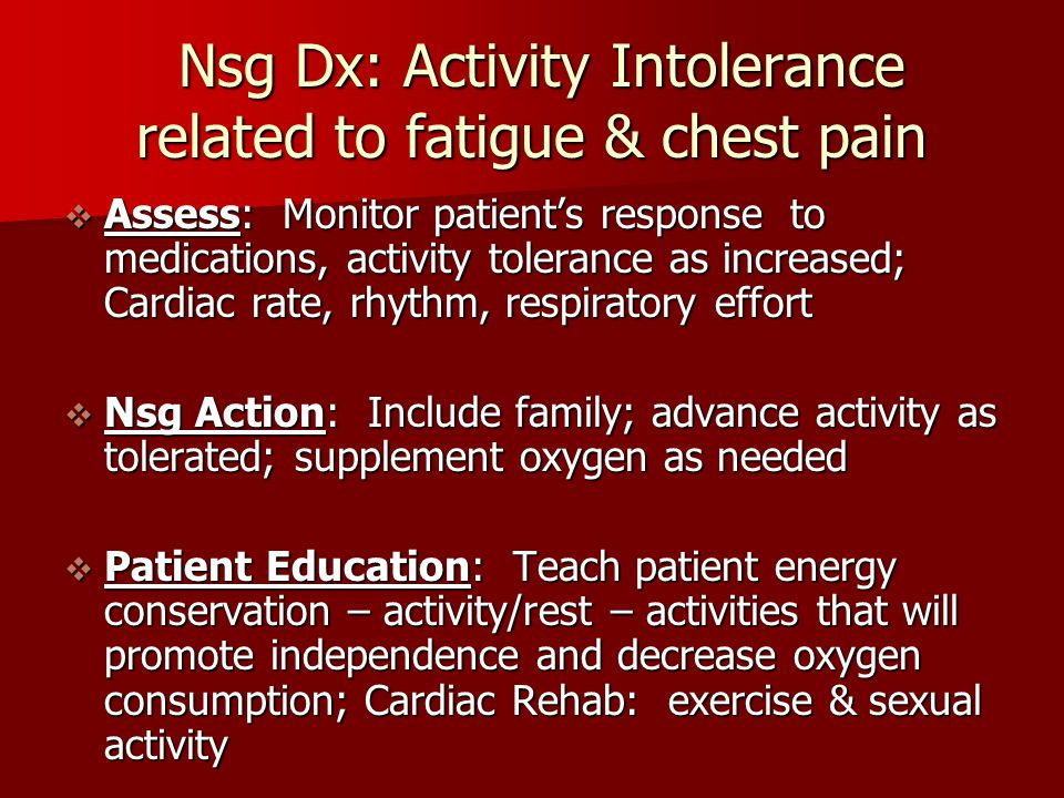 Nsg Dx: Activity Intolerance related to fatigue & chest pain