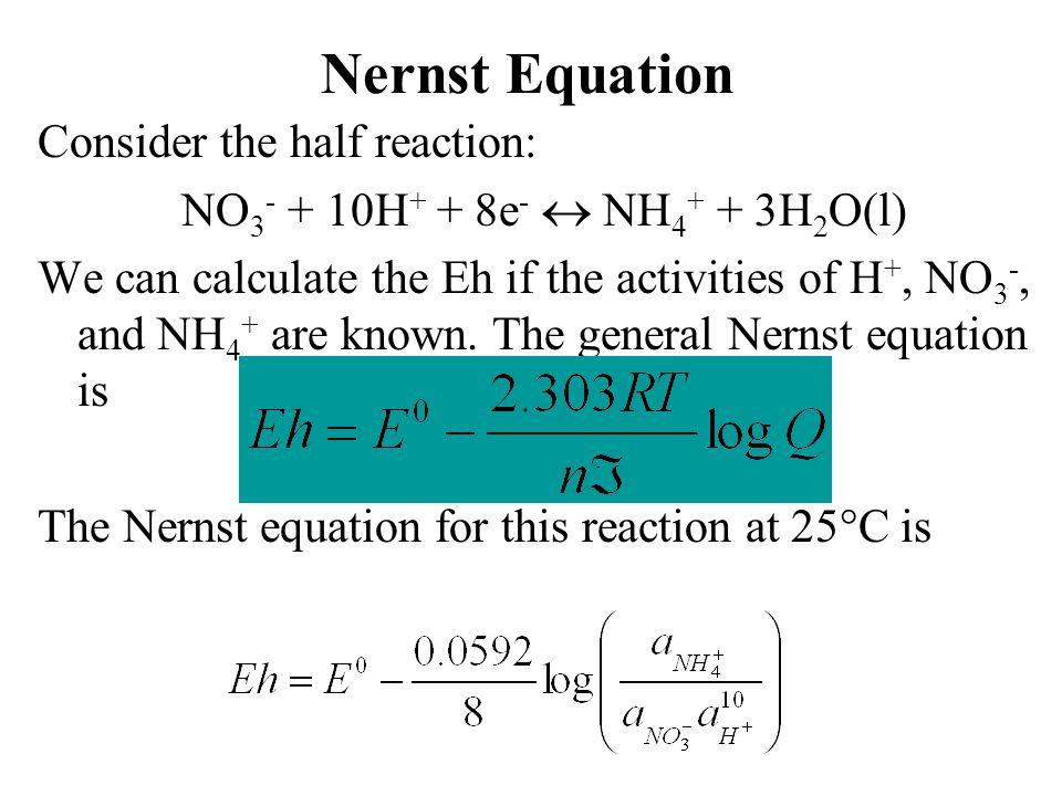 Nernst Equation Consider the half reaction: