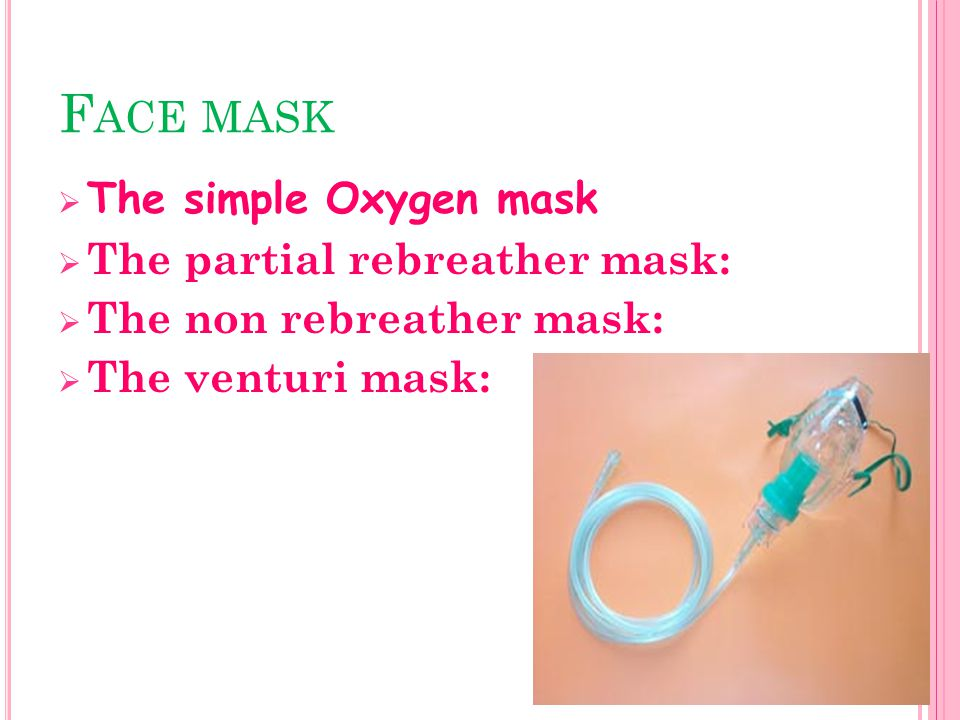 Face mask The simple Oxygen mask The partial rebreather mask: