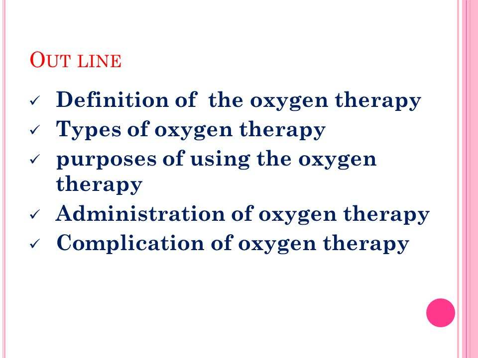 Out line Definition of the oxygen therapy. Types of oxygen therapy. purposes of using the oxygen therapy.