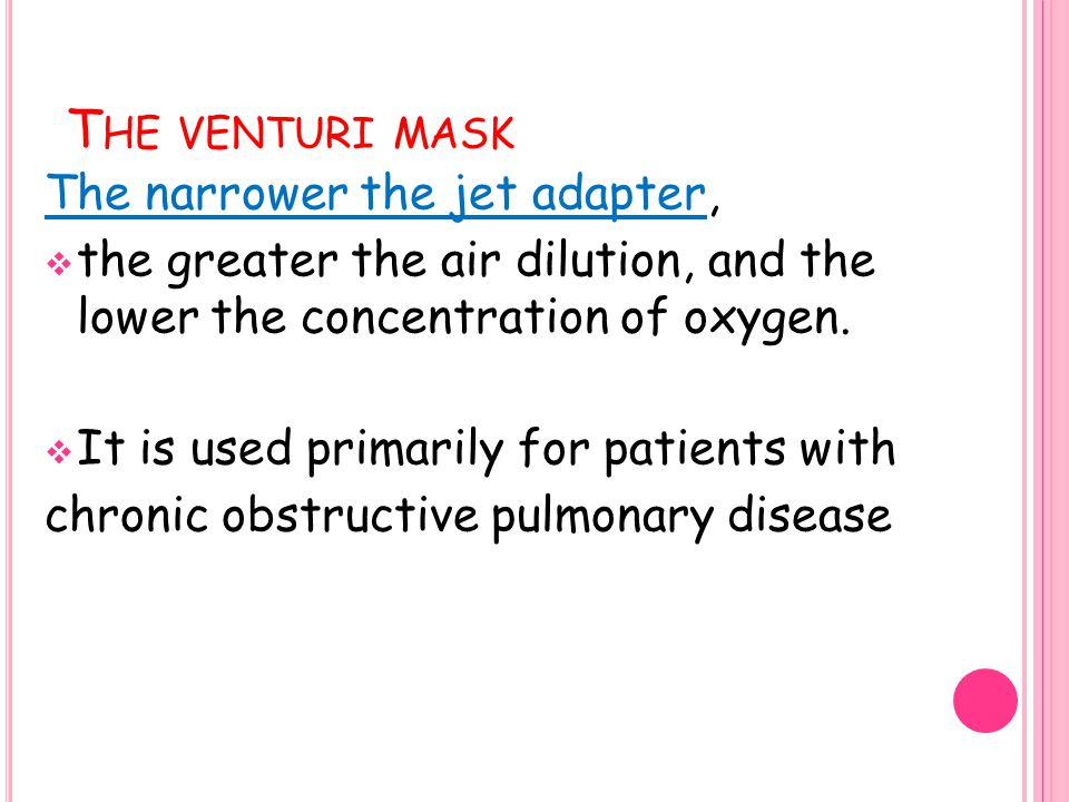 The venturi mask The narrower the jet adapter,